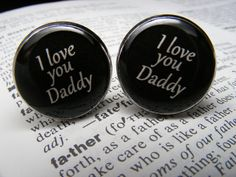 I love you Daddy Cufflinks  These cuff links are by UpscaleTrendz, $39.00