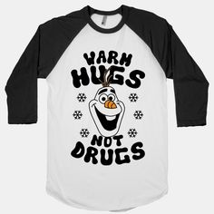 Warm Hugs Not Drugs #olaf #frozen #disney OH MY GOD I NEED THIS PEOPLE!!!!