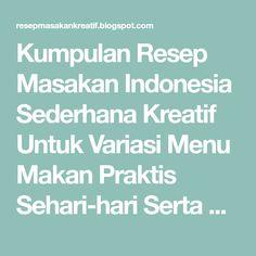 Kumpulan Resep Masakan Indonesia Sederhana Kreatif Untuk Variasi Menu Makan Praktis Sehari-hari Serta Camilan dan Aneka Kue Tradisional Nusantara