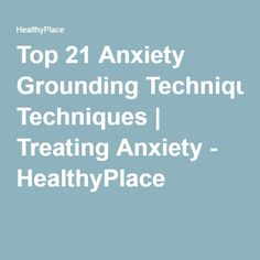 Top 21 Anxiety Grounding Techniques | Treating Anxiety - HealthyPlace