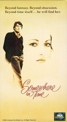 Somewhere in Time. A very good movie for a rainy day.