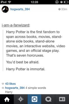 Not to mention three indie musicals, A THEME PARK, an upcoming TV series, and a shit ton of fanfics, fan-made spin-off videos, and virtual Hogwarts websites. Every child in our world will know his name, indeed.