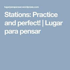 Stations: Practice and perfect! | Lugar para pensar