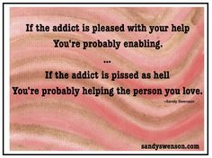 Most enablers are well-intentioned. We act out of kindness, not realizing we've been lured to the tip of the skewer by the addict. We try to rescue the addict from himself by fixing his circumstances and kicking his troubles down the road.  Other enablers do-the-deed through denial, low stamin