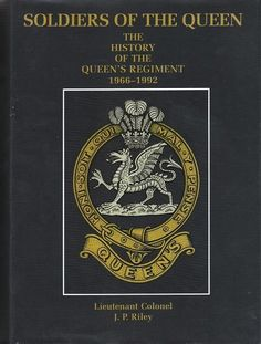 Soldiers of The Queen by Jonathon Riley  The History of The Queen's Regiment http://www.generalship.co.uk