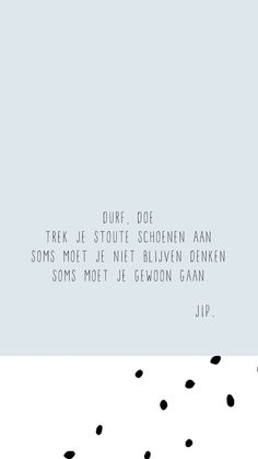 Quotes about life, love and lost : Gewoon JIP. Happy Quotes, True Quotes, Words Quotes, Best Quotes, Funny Quotes, Sayings, Dutch Words, Coaching, Leader Quotes