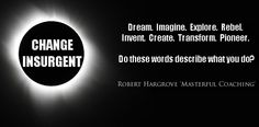 Dream. Imagine. Explore. Rebel. Invent. Create. Transform. Pioneer. Do these words describe what you do? #lifecoaching #coachingquotes #transformation #change #insurgent