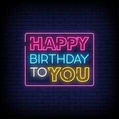 Happy Birthday Posters, Happy Birthday Video, Birthday Blessings, Birthday Wishes, Neon Birthday, Birthday Cake, Happy Cake Day, Neon Signs Quotes, Happy Anniversary Wishes