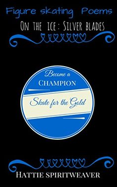 Figure Skating Poems:On the Ice: Silver blades by Hattie Spiritweaver http://www.amazon.com/dp/B00S4CHHN4/ref=cm_sw_r_pi_dp_sA8Bvb1N1PTXS