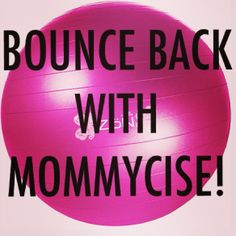 Bounce Back with Mommycise!
