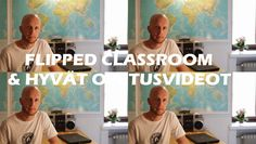 Flipped Classroom & hyvät opetusvideot