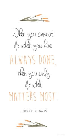 """""""When you cannot do what you have always done, then you only do what matters most."""" —Robert D. Hales #LDS"""