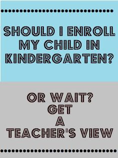 Kindergarten Readiness: Enroll or Wait? A teachers perspective with links to on-line testing and other resources.