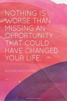 Nothing is worse than missing an opportunity that could have changed your life. - Addison Montgomery | Jill made this with Spoken.ly