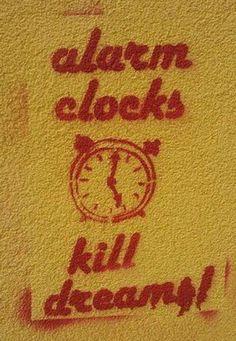 street-art-fragments:  alarm clocks kill dreams! so true. unknown artist