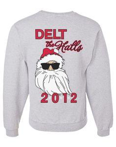 Delt the halls! (But for Tri Delta). Quote not design, need cuter design