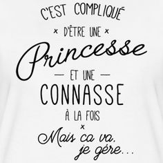 princesse-et-connasse-tee-shirts-t-shirt-premium-femme. Best Quotes, Life Quotes, Image Fun, Text On Photo, French Quotes, Quote Prints, Sentences, Tee Shirts, Love You
