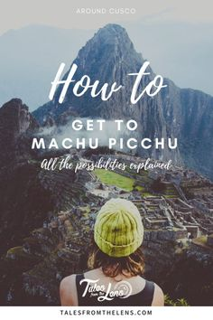 How To Get To Machu Picchu? A Complete Guide | Tales From The Lens