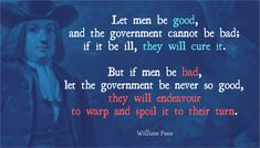 Governments, like clocks, go from the motion men give them, and as governments are made and moved by men, so by them they are ruined too. William Penn, Pennsylvania, Clocks, Quotations, The Cure, How To Get, Let It Be, Sayings, Frame