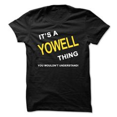 Its A Yowell Thing - #gift for her #gift for women. TAKE IT => https://www.sunfrog.com/Names/Its-A-Yowell-Thing.html?68278
