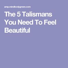 The 5 Talismans You Need To Feel Beautiful