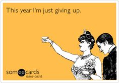 This year I'm just giving up.