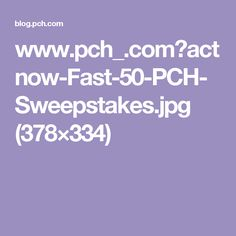 www.pch_.comactnow-Fast-50-PCH-Sweepstakes.jpg (378×334)