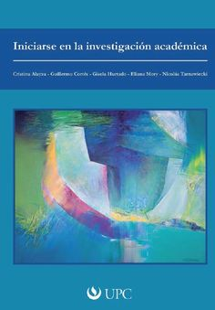 Título: Iniciarse en la investigación académica. Autores: Cristina Alaysa, Guillermo Cortés, Gisela Hurtado, Eliana Mory, Nicolás Tarnawiccki. ISBN: 978-603-45048-2-0. Año: 2010