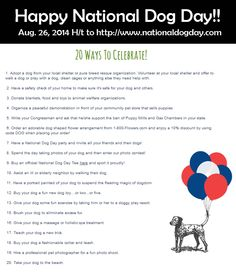 To all dog lovers out there here are the 20 ways to celebrate our dogs' day!!! Happy National Dog Day!!!
