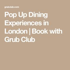 Pop Up Dining Experiences in London | Book with Grub Club