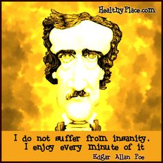 Humor Mental Health | I do not suffer from insanity. I enjoy every minute of it.