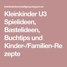 Kleinkinder U3 Spielideen, Bastelideen, Buchtips und Kinder-/Familien-Rezepte