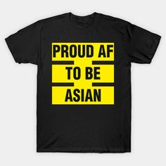 Proud AF To be Asian - Stop Asian Hate - T-Shirt | TeePublic Safety Slogans, Health And Safety, Hate, Shirt Designs, Asian, Mens Tops, T Shirt, Supreme T Shirt, Tee Shirt