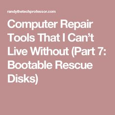 Computer Repair Tools That I Can't Live Without (Part 7: Bootable Rescue Disks)