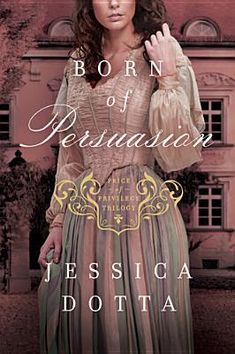 Born of Persuasion by Jessica Dotta: https://www.goodreads.com/book/show/17703150-born-of-persuasion