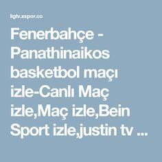 Fenerbahçe - Panathinaikos basketbol maçı izle-Canlı Maç izle,Maç izle,Bein Sport izle,justin tv izle
