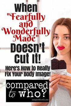 """Ever feel like you know """"fearfully and wonderfully made"""" verse should help you with body image but it doesn't? Read this. #fearfullyandwonderfully #comparedtowho #christesteem #selfesteem #insecurity #confidenceinChrist #christianwomen"""