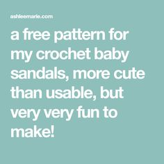 a free pattern for my crochet baby sandals, more cute than usable, but very very fun to make!