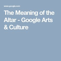 The Meaning of the Altar - Google Arts & Culture