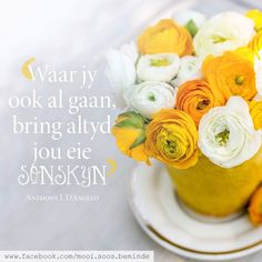 Afrikaanse Quotes, Goeie More, Happy Minds, Good Thoughts, Art Projects, Daisy, Sunshine, Poetry, Inspirational Quotes