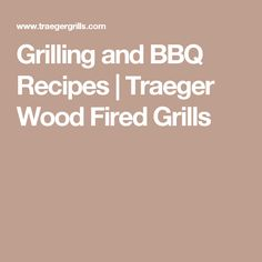 Grilling and BBQ Recipes | Traeger Wood Fired Grills