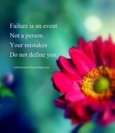 """Failure is an event not a person. Your mistakes do not define you."" Self improvement and counseling quotes. Created and posted by the Online Counselling College."