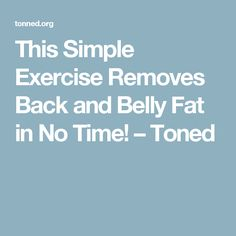 This Simple Exercise Removes Back and Belly Fat in No Time! – Toned