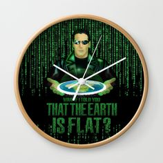 What if the one tell you that the earth is FLAT? Wall Clock @pointsalestore  Society6 #wallclock #wall #clock #art #digital #painting #digital #oil   #popart #movies #keanureeves  #flatearthsociety #flatearth #matrix #thematrix #trinity #morpheus #retro #vintage #art #numeric #pattern #neo #scifi  #sciencefiction #technology