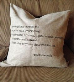 Linen Pablo Neruda Quote Pillow by Sadie & Grace on Scoutmob Shoppe - http://scoutmob.com/p/Linen-Pablo-Neruda-Quote-Pillow?ref=cat_themes_winter-home&sort=high