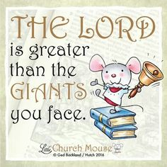 ✞♡✞ The Lord is greater than the Giants you face. Amen...Little Church Mouse 1 Feb. 2016 ✞♡✞