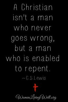 C. S. Lewis --- pure truth!! not convinced that we're right when we do wrong, but instead are convicted to repent.
