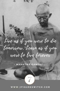Live as if you were to die tomorrow. Learn as if you were to live forever. Millionaire Mentor, Mahatma Gandhi, Be Your Own Boss, Daily Motivation, Personal Finance, Make Money Online, Online Business, Entrepreneur, Success