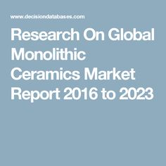 Research On Global Monolithic Ceramics Market Report 2016 to 2023