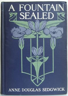 A Fountain Sealed by Anne Douglas Sedgwick, New York: The Century Co. 1908 cover design by Decorative Designers - Beautiful Antique Books